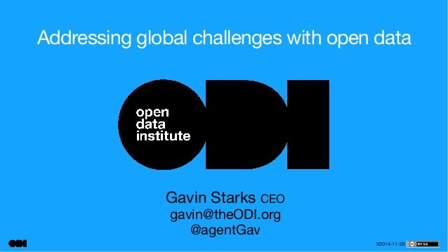 Addressing global challenges with open data  Gavin Starks CEO  gavin@theODI.org  @agentGav  V2014-11-26