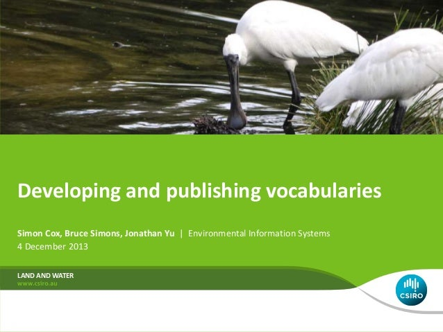 Developing and publishing vocabularies Simon Cox, Bruce Simons, Jonathan Yu | Environmental Information Systems 4 December...