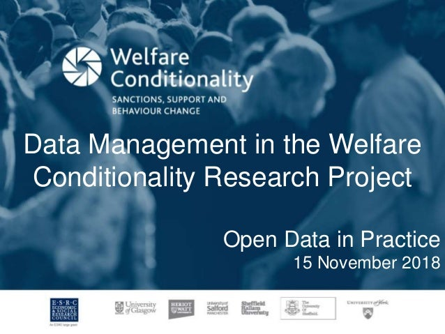 Data Management in the Welfare Conditionality Research Project Open Data in Practice 15 November 2018