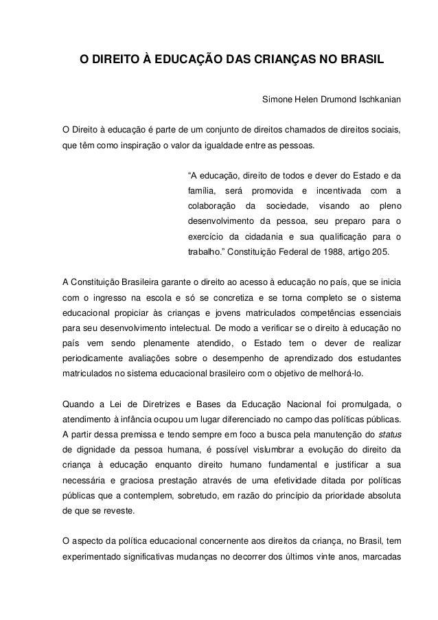 O DIREITO À EDUCAÇÃO DAS CRIANÇAS NO BRASIL  Simone Helen Drumond Ischkanian  O Direito à educação é parte de um conjunto ...