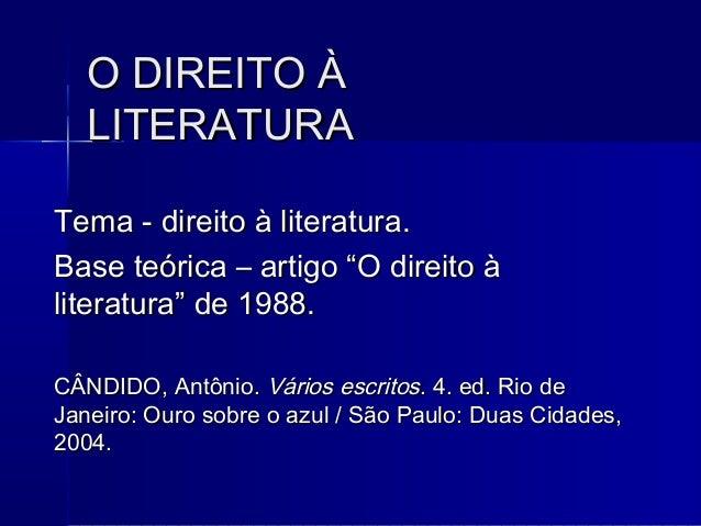 O DIREITO ÀO DIREITO À LITERATURALITERATURA Tema - direito à literatura.Tema - direito à literatura. Base teórica – artigo...