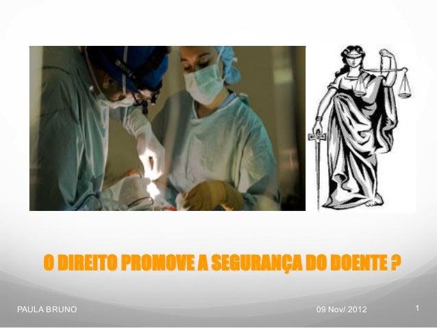 O DIREITO PROMOVE A SEGURANÇA DO DOENTE ? PAULA BRUNO  09 Nov/ 2012  1