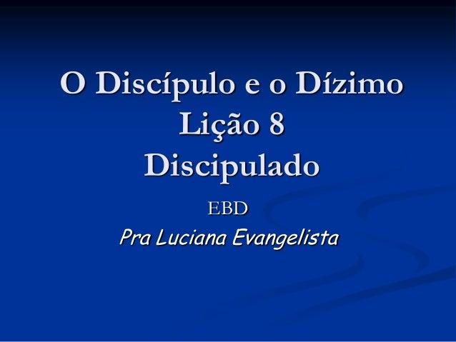 O Discípulo e o Dízimo Lição 8 Discipulado EBD Pra Luciana Evangelista