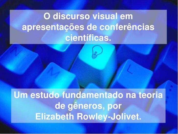 O discurso visual em apresentações de conferências científicas.<br />Um estudo fundamentado na teoria de gêneros, por<br /...