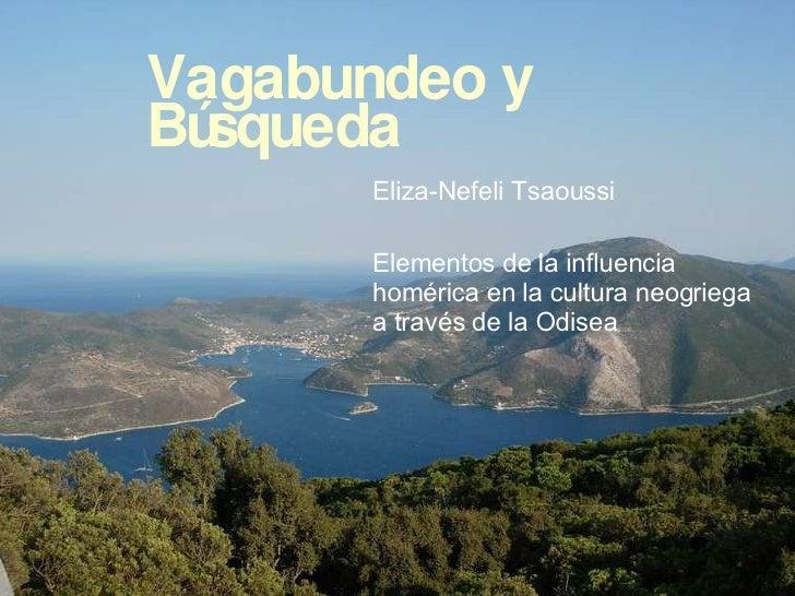 Vagabundeo  y  Búsqueda Eliza-Nefeli Tsaoussi Elementos de la influencia homérica en la cultura neogriega a través de la O...