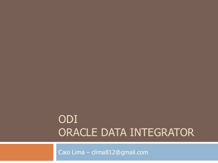 ODIORACLE DATA INTEGRATORCaio Lima – clima812@gmail.com
