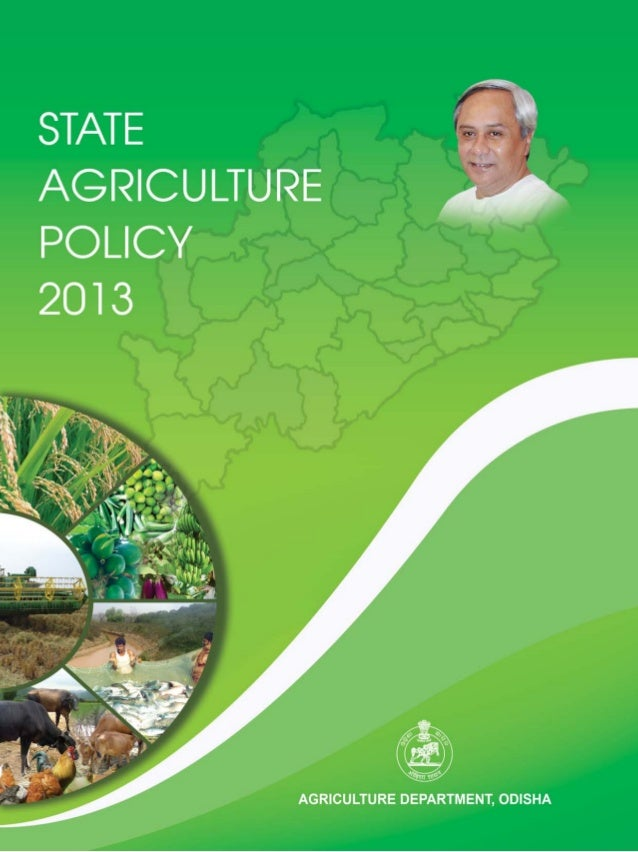 1 State Agriculture Policy-2013 INTRODUCTION The Government of Odisha declared a State Agriculture Policy in 1996. After m...