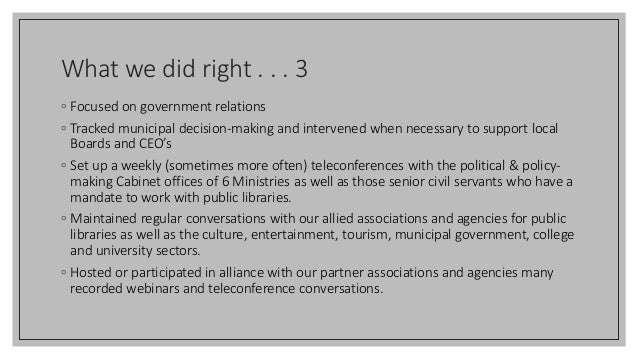 What we did right . . . 3 ◦ Focused on government relations ◦ Tracked municipal decision-making and intervened when necess...