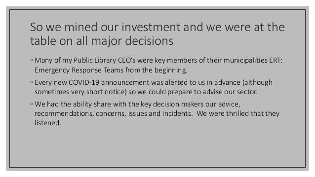 So we mined our investment and we were at the table on all major decisions ◦ Many of my Public Library CEO's were key memb...