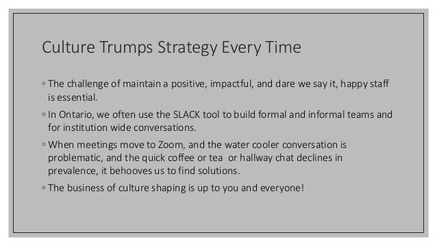 Culture Trumps Strategy Every Time ◦ The challenge of maintain a positive, impactful, and dare we say it, happy staff is e...