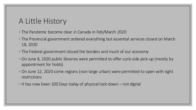 A Little History ◦ The Pandemic become clear in Canada in Feb/March 2020 ◦ The Provincial government ordered everything bu...