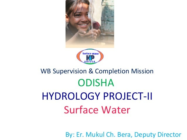 WB Supervision & Completion Mission ODISHA HYDROLOGY PROJECT-II Surface Water By: Er. Mukul Ch. Bera, Deputy Director