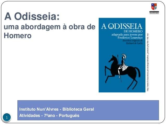 A Odisseia: uma abordagem à obra de Homero Instituto Nun'Alvres - Biblioteca Geral Atividades - 7ºano - Português1 http://...