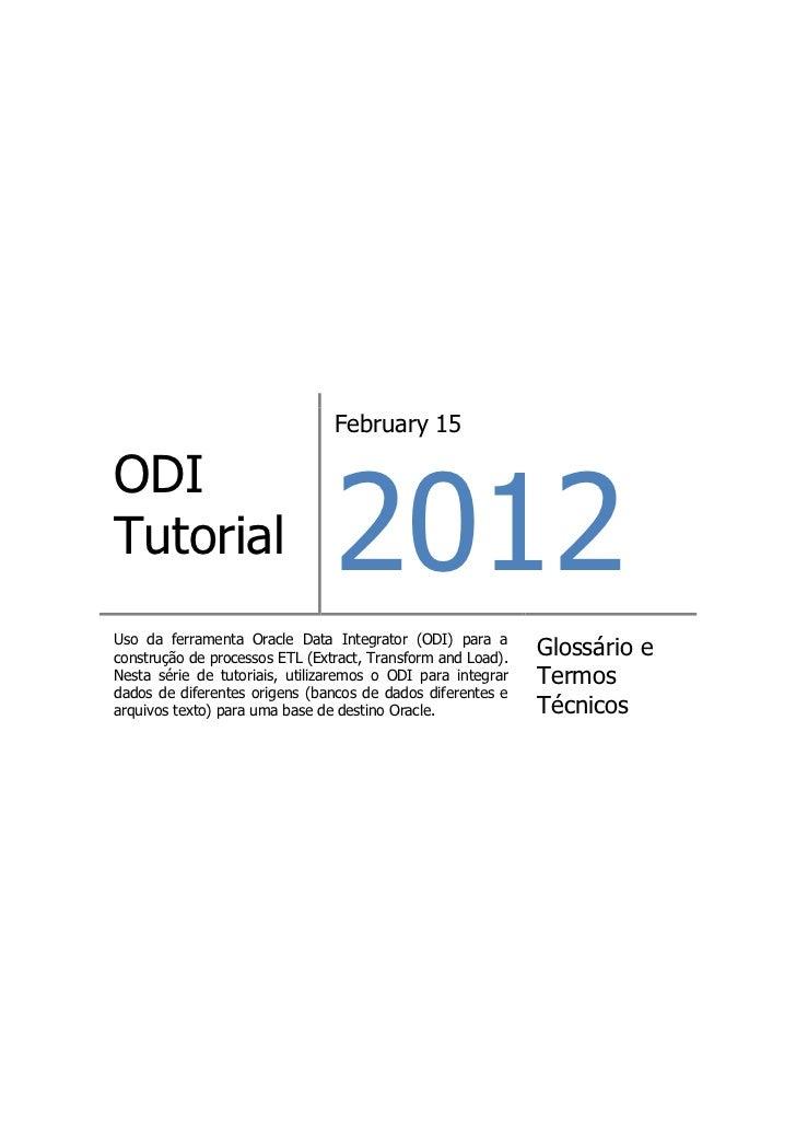 February 15                                2012ODITutorialUso da ferramenta Oracle Data Integrator (ODI) para aconstrução ...