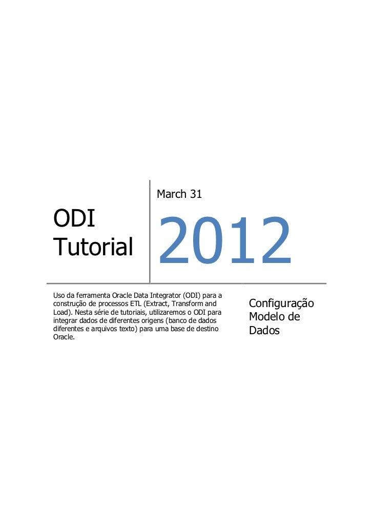 March 31                                  2012ODITutorialUso da ferramenta Oracle Data Integrator (ODI) para aconstrução d...