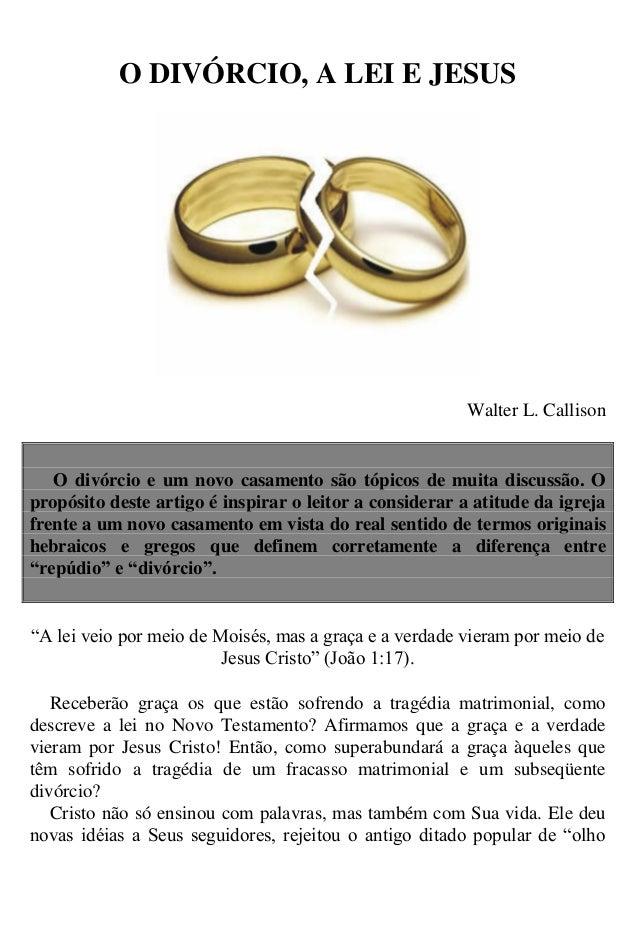 O DIVÓRCIO, A LEI E JESUSWalter L. CallisonO divórcio e um novo casamento são tópicos de muita discussão. Opropósito deste...