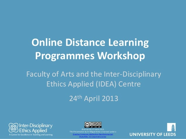 Online Distance LearningProgrammes WorkshopFaculty of Arts and the Inter-DisciplinaryEthics Applied (IDEA) Centre24th Apri...