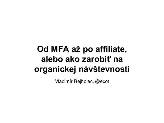 Od MFA až po affiliate, alebo ako zarobiť na organickej návštevnosti Vladimír Rejholec, @exot