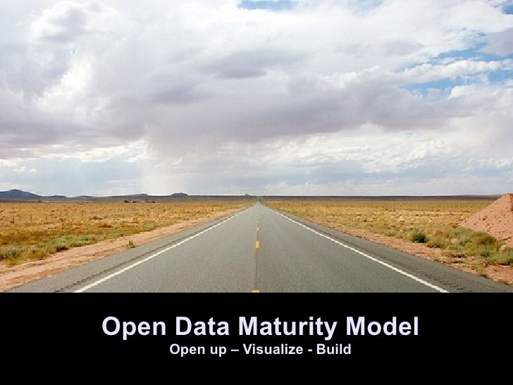 Open Data Maturity Model Open up – Visualize - Build