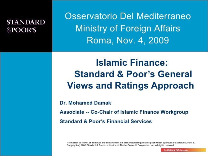 Islamic Finance:  Standard & Poor's General Views and Ratings Approach  Dr. Mohamed Damak Associate -- Co-Chair of Islamic...