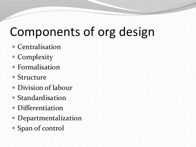 complexity formalisation and centralisation Organizational structure refers to how individual and team work within an organization are coordinated to achieve organizational goals and objectives, individual work needs to be coordinated and managed.