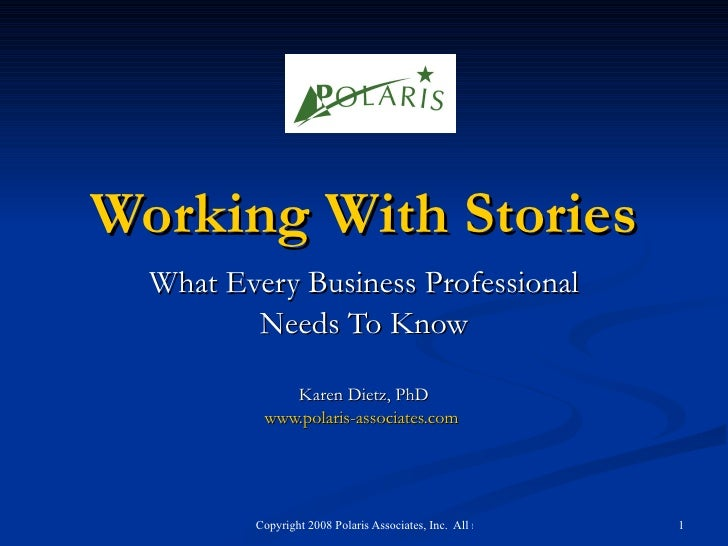 Working With Stories What Every Business Professional Needs To Know Karen Dietz, PhD www.polaris-associates.com
