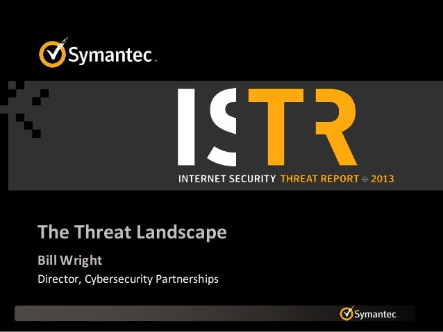 The Threat Landscape Bill Wright Director, Cybersecurity Partnerships