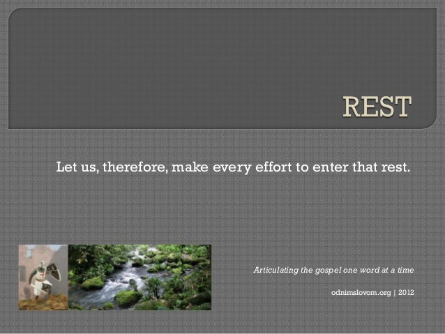 Let us, therefore, make every effort to enter that rest.                               Articulating the gospel one word at...