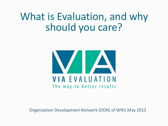 What is Evaluation, and whyshould you care?Organization Development Network (ODN) of WNY, May 2013