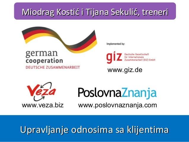 www.poslovnaznanja.com Miodrag Kostić i Tijana Sekulić, treneriMiodrag Kostić i Tijana Sekulić, treneri Upravljanje odnosi...