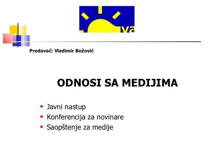 <ul><li>Predavač: Vladimir Božović </li></ul><ul><li>ODNOSI SA MEDIJIMA </li></ul><ul><ul><li>Javni nastup </li></ul></ul>...