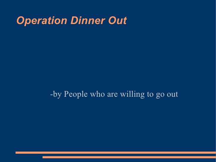 Operation Dinner Out -by People who are willing to go out