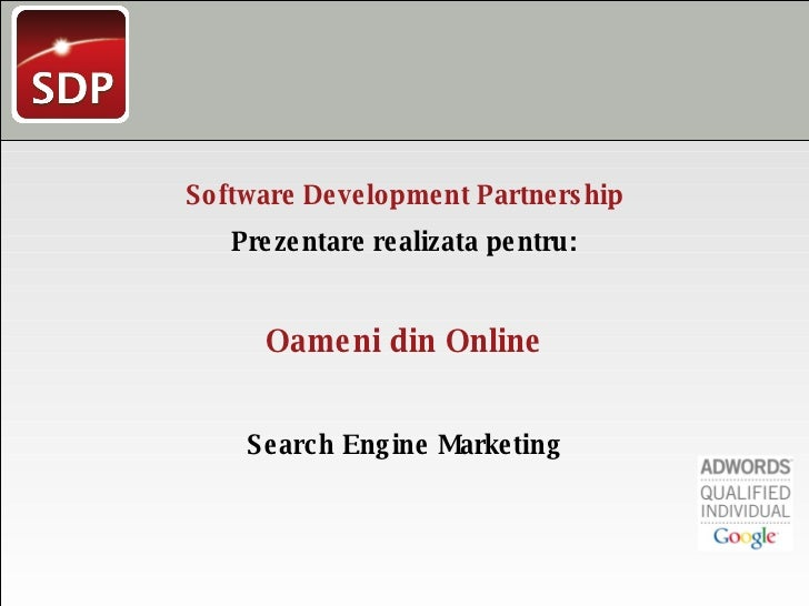 Software Development Partnership Prezentare realizata pentru: Oameni din Online Search Engine Marketing