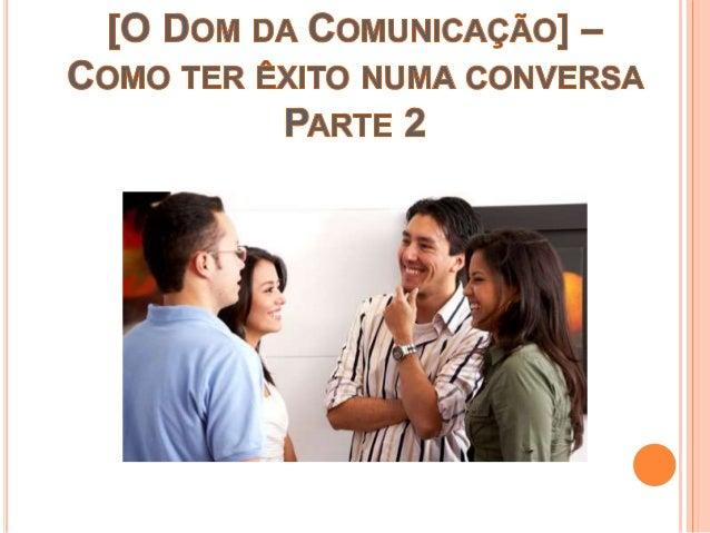 1. Comece a conversa com enfase nos pontos sobre os quais a pessoa concorda; 2. Faça o possível para que o seu interlocuto...