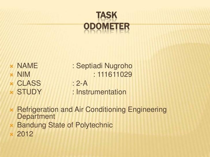 TASK                        ODOMETER   NAME            : Septiadi Nugroho   NIM                     : 111611029   CLASS...