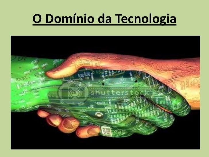 O Domínio da Tecnologia <br />