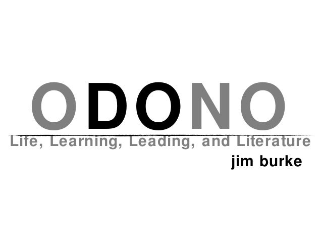 ODONO  Life, Learning, Leading, and Literature jim burke