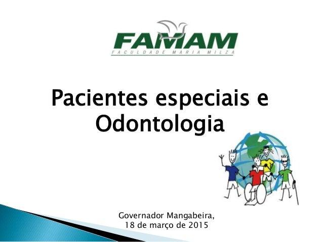 Pacientes especiais e Odontologia Governador Mangabeira, 18 de março de 2015