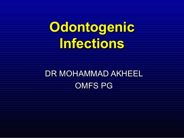 Odontogenic InfectionsDR MOHAMMAD AKHEEL     OMFS PG