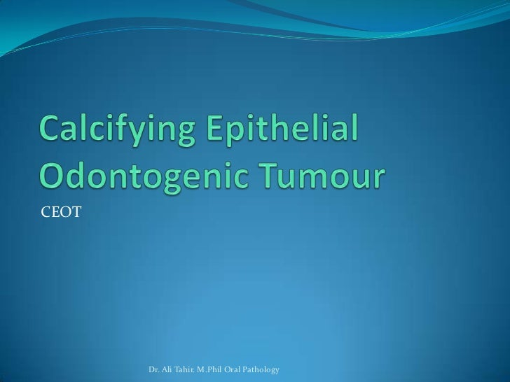 CEOT       Dr. Ali Tahir. M.Phil Oral Pathology