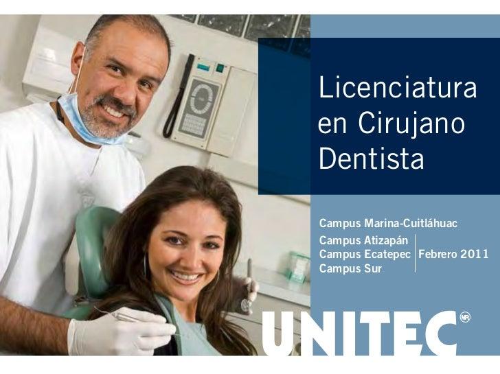 Licenciatura en Cirujano Dentista Campus   Marina-Cuitláhuac Campus   Atizapán Campus   Ecatepec Febrero 2011 Campus   Sur