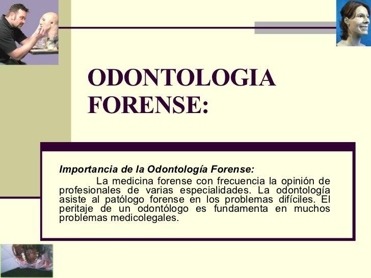 ODONTOLOGIA FORENSE: Importancia de la Odontología Forense: La medicina forense con frecuencia la opinión de profesionales...