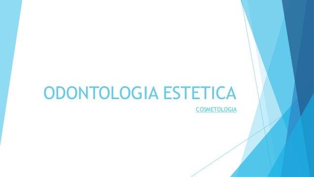 ODONTOLOGIA ESTETICA COSMETOLOGIA