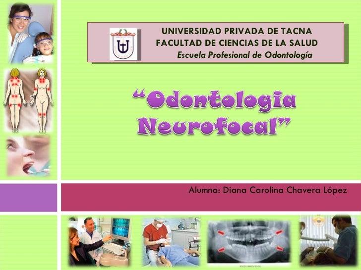 <ul><li>Alumna: Diana Carolina Chavera López </li></ul>UNIVERSIDAD PRIVADA DE TACNA FACULTAD DE CIENCIAS DE LA SALUD   Esc...