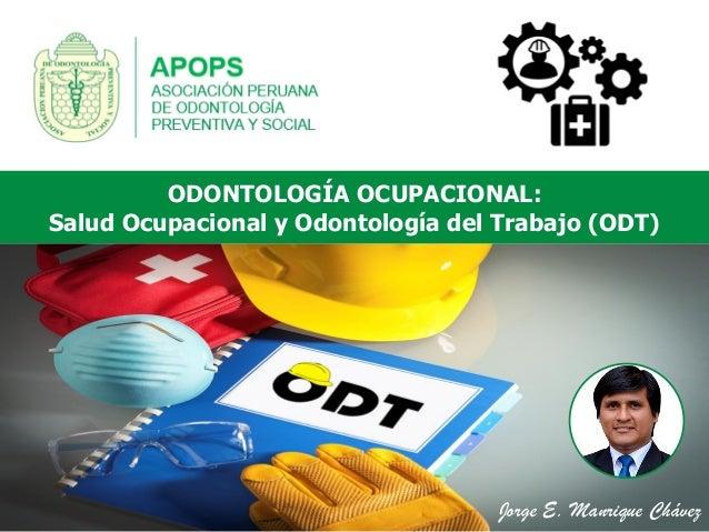Jorge E. Manrique Chávez ODONTOLOGÍA OCUPACIONAL: Salud Ocupacional y Odontología del Trabajo (ODT)