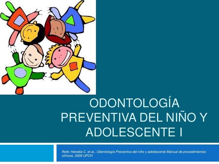 Odontología Preventiva del niño y adolescente I<br />Refe: Heredia C. et al., Odontología Preventiva del niño y adolescent...