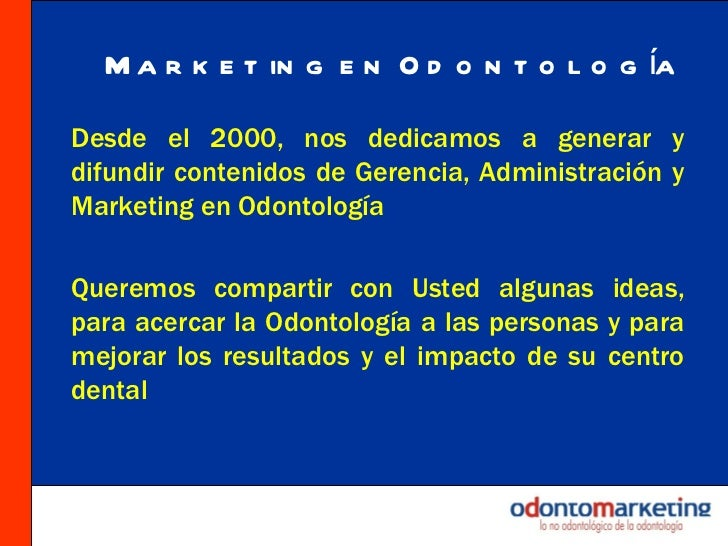 Marketing en Odontología <ul><li>Desde el 2000, nos dedicamos a generar y difundir contenidos de Gerencia, Administración ...