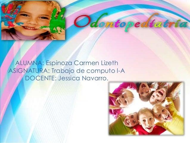 ALUMNA: Espinoza Carmen Lizeth ASIGNATURA: Trabajo de computo I-A DOCENTE: Jessica Navarro.