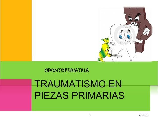 ODONTOPEDIATRIATRAUMATISMO ENPIEZAS PRIMARIAS                   1   23/11/12