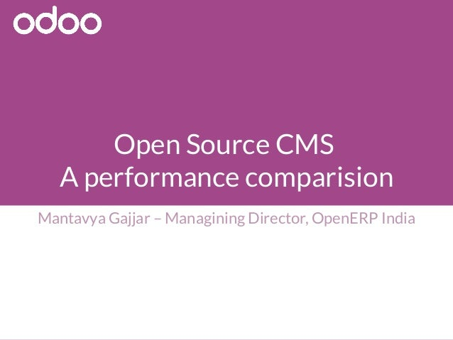 Open Source CMS  A performance comparision Mantavya Gajjar – Managining Director, OpenERP India